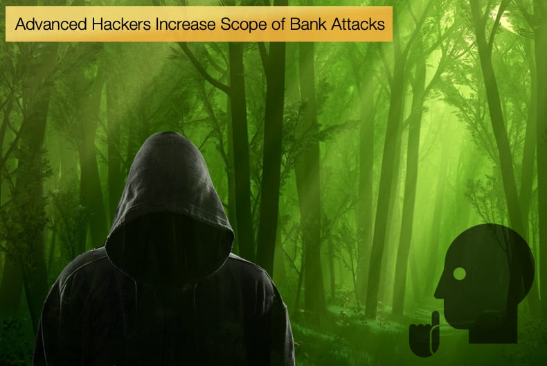 advanced hackers increase scope of bank attacks