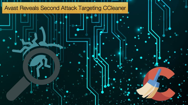 avast reveals second attack targeting ccleaner