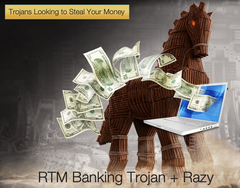 rtm and razy trojans looking to steal your money