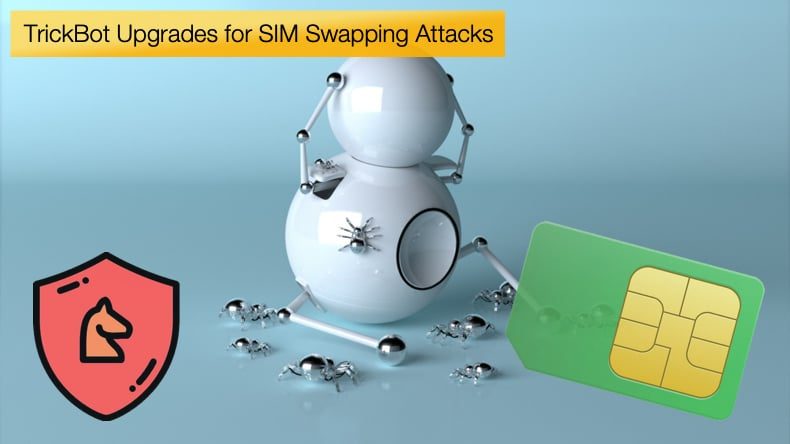 trickbot trojan upgrades for sim swapping attacks