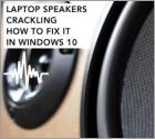 Laptop Speakers Crackling. How To Fix It?