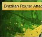 Brazilian Router Attack Ramps up Operation